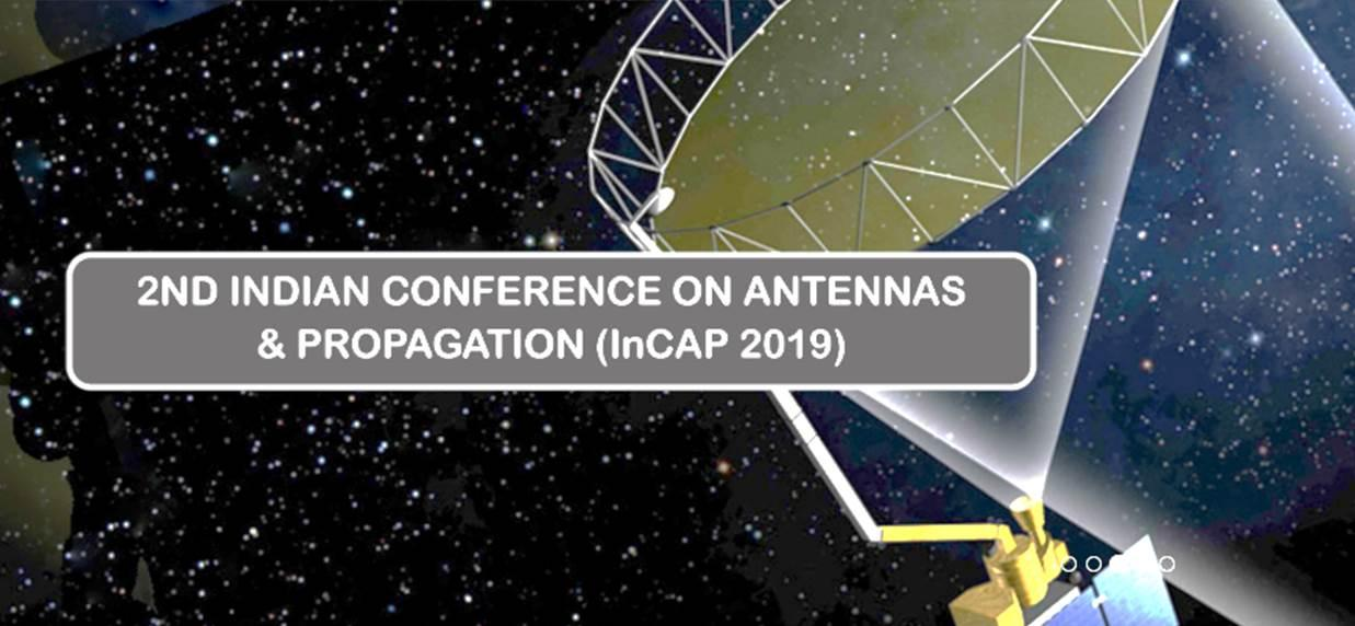 2nd Indian national Conference on Antennas & Propagation-INCAP 2019